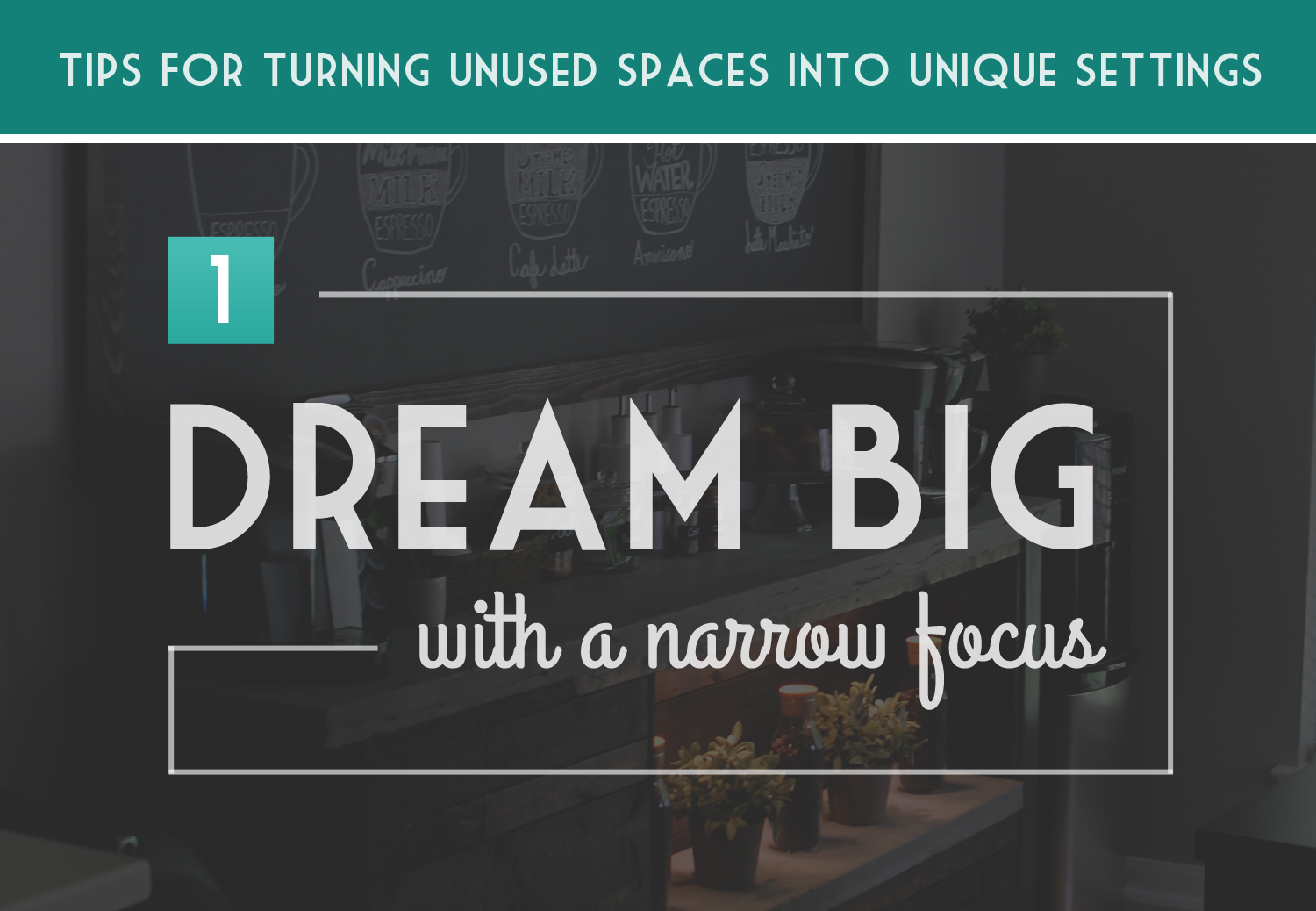 Turning Unused Spaces into Unique Settings: Dream Big with a Narrow Focus