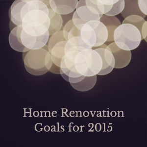 Home Renovation Blog - Goals for 2015
