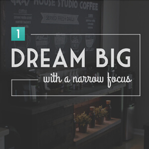 Dream Big With a Narrow Focus